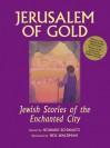 Jerusalem of Gold: Jewish Stories of the Enchanted City - Howard Schwartz, Neil Waldman