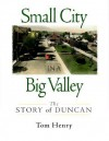 Small City In A Big Valley: The Story Of Duncan - Tom Henry