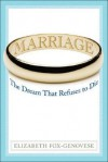 Marriage: The Dream That Refuses to Die - Elizabeth Fox-Genovese, Sheila O'Connor-Ambrose