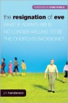 The Resignation Of Eve: What If Adam's Rib Is No Longer Willing To Be The Church's Backbone? - Jim Henderson, George Barna, Lynne Hybels