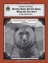 A Guide for Using Brown Bear, Brown Bear, What Do You See? in the Classroom - Mary Bolte, John Carratello, Patty Carratello