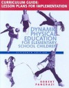 Dynamic Physical Education Curriculum Guide: Lesson Plans for Implementation - Robert P. Pangrazi
