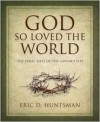 God So Loved the World: The Final Days of the Savior's Life - Eric D. Huntsman