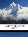Hazlitt; Selected Essays - William Hazlitt, George Sampson