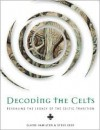 Decoding the Celts: Revealing the legacy of the celtic tradition - Claire Hamilton, Steve Eddy