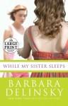 While My Sister Sleeps - Barbara Delinsky