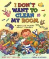I Don't Want To Clean My Room: A Mess of Poems About Chores - Hope Vestergaard, Carol Koeller