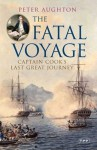 The Fatal Voyage: Captain Cook's Last Great Journey - Peter Aughton