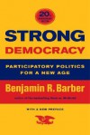 Strong Democracy: Participatory Politics for a New Age, Twentieth-Anniversary Edition, With a New Preface - Benjamin R. Barber