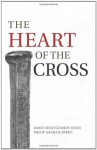 The Heart of the Cross - Philip Graham Ryken, James Montgomery Boice