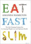 Eat Fast Slim: The Life-Changing Intermittent Fasting Diet for Amazing Weight Loss and Optimum Health - Amanda Hamilton
