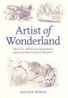Artist of Wonderland: The Life, Political Cartoons, and Illustrations of Tenniel - John Tenniel, Frankie Morris