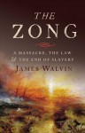 The Zong: A Massacre, the Law and the End of Slavery - James Walvin