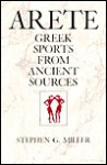Arete: Greek Sports from Ancient Sources, Expanded edition - Stephen G. Miller