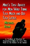 Mike's Tips: Advice for Men Who Think Too Much and Do Too Little - A Toolbox of Practical and Inspirational Hints for Men Who Want - Michael Ryan