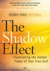 The Shadow Effect, a movie: Illuminating the Hidden Power of Your True Self - Debbie Ford