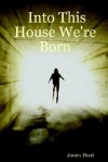 Into This House We're Born - James Hunt