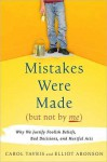 Mistakes Were Made (But Not by Me): Why We Justify Foolish Beliefs, Bad Decisions, and Hurtful Acts - Carol Tavris