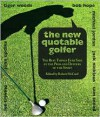 The New Quotable Golfer: The Best Things Ever Said by the Pros and Duffers of the Sport - Robert McCord