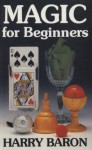 Magic For Beginners - Harry Baron