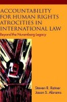 Accountability For Human Rights Atrocities In International Law: Beyond The Nuremberg Legacy - Steven R. Ratner
