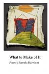 What to Make of It - Pamela Harrison