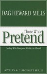 Those Who Pretend: Dealing with Deception Within the Church - Dag Heward-Mills