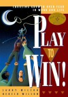 Play to Win!: Choosing Growth Over Fear in Work and Life - Larry Wilson, Hersch Wilson, Ken Blanchard