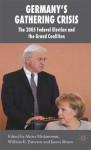 Germany's Gathering Crisis: The 2005 Federal Election and the Grand Coalition - Alister Miskimmon, William E. Paterson, James Sloam