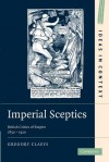 Imperial Sceptics: British Critics of Empire, 1850 1920 - Gregory Claeys