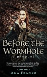 Before the Wormhole (Wormhole, Book 0.5): A Prequel - Ana Franco