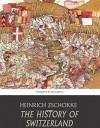 The History of Switzerland - Heinrich Zschokke
