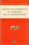 Xavier Villaurrutia: La Comedia de La Admiracion - Victor Manuel Mendiola