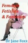 Femdom Fetishes & Fantasies - Jane Foxx