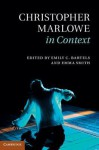 Christopher Marlowe in Context - Emily Bartels, Emma Smith