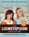 The Looneyspoons Collection: Good Food, Good Health, Good Fun! - Janet Podleski, Greta Podleski