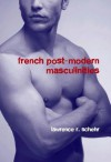 French Post-Modern Masculinities: From Neuromatrices to Seropositivity - Lawrence Schehr