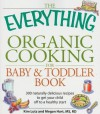 The Everything Organic Cooking for Baby and Toddler Book: 300 naturally delicious recipes to get your child off to a healthy start - Kim Lutz, Megan Hart