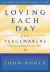 Loving Each Day for Peacemakers: Choosing Peace Every Day - John-Roger