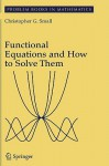 Functional Equations and How to Solve Them - Christopher G. Small