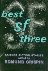Best SF Three - Edmund Crispin, Michael Shaara, Cordwainer Smith, Frederic Brown, Kelley Edwards, Murray Leinster, Zenna Henderson, H. Beam Piper, Lion Miller, Tom Godwin, Jack Vance, Damon Knight