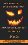 How to Trick or Treat in the Enchanted Forest... and Not Get Eaten by a Monster - Dahn Lee, Mike Motz