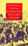 Protestant, Catholic & Dissenter: The Clergy and 1798 - Liam Swords