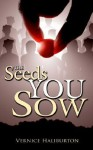 The Seeds You Sow - Vernice Haliburton