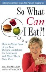 So What Can I Eat!: How to Make Sense of the New Dietary Guidelines for Americans and Make Them Your Own - Elisa Zied, Ruth Winter
