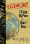 Excuse Me!: I'll Take My Piece of the Planet Now - Joey O'Connor