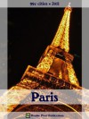 Paris 2011 (99¢ Cities) - Travel guide & French phrasebook, history of Paris, travel tips, and more - Double Pixel Publications, Steve Wright
