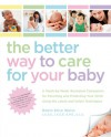 The Better Way to Care for Your Baby: A Week-by-Week Illustrated Companion for Parenting and Protecting Your Child Using the Latest and Safest Techniques - Robin Elise Weiss
