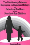 The Relationship Between Depression in Homeless Mothers and Behavioral Problems in Their Preschool-Age Children - Josephine Ross