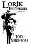 Lorik The Defender: The Lorik Trilogy Book 3 (Volume 3) - Toby Neighbors